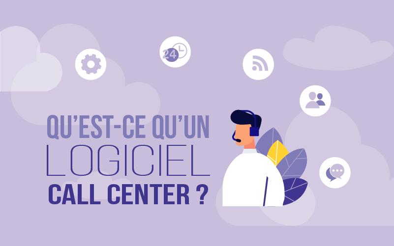 Qu'est-ce qu'un logiciel Call Center ?